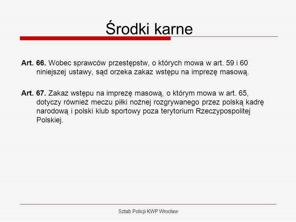 Sztab Policji KWP Wrocław Środki karne Art. 66. Wobec sprawców przestępstw, o których mowa w art. 59 i 60 niniejszej ustawy, sąd orzeka zakaz wstępu n