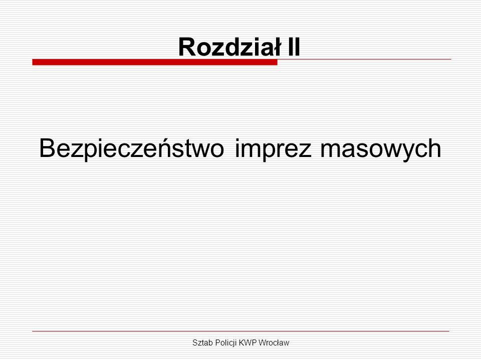 Sztab Policji KWP Wrocław Rozdział II Bezpieczeństwo imprez masowych