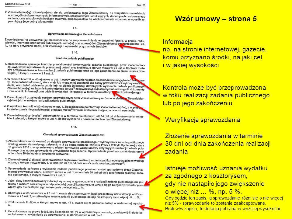 Wzór umowy – strona 5 Informacja np. na stronie internetowej, gazecie, komu przyznano środki, na jaki cel i w jakiej wysokości Kontrola może być przep