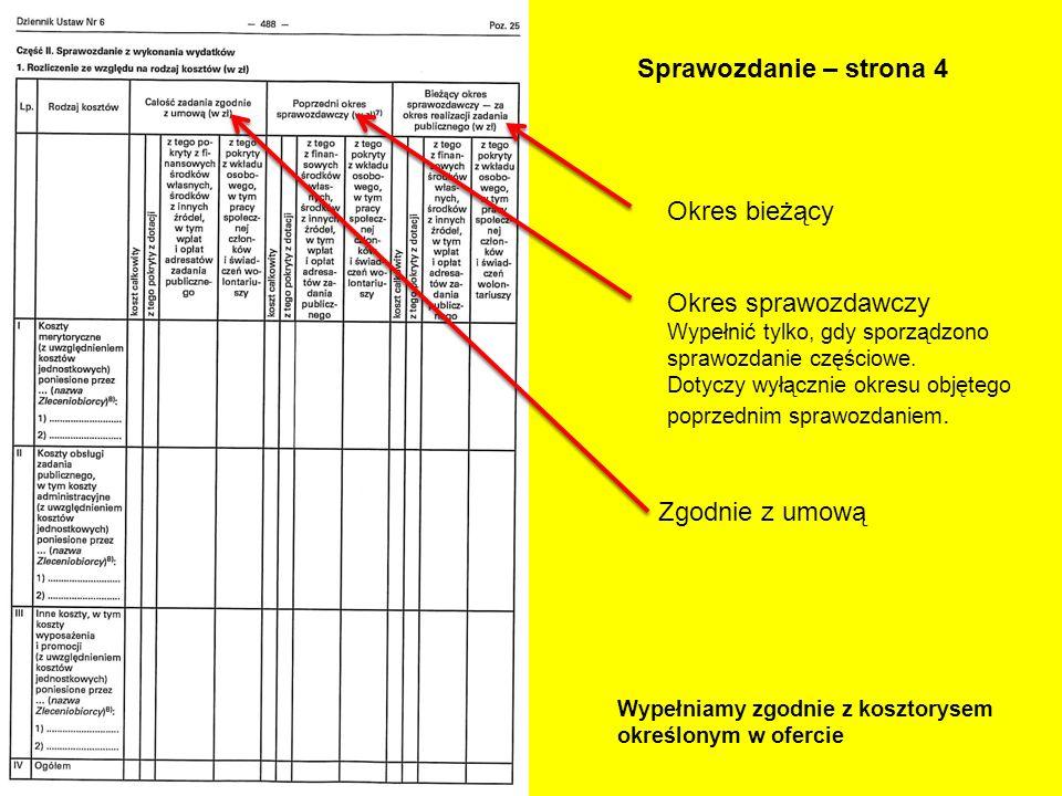 Sprawozdanie – strona 4 Okres bieżący Okres sprawozdawczy Wypełnić tylko, gdy sporządzono sprawozdanie częściowe. Dotyczy wyłącznie okresu objętego po