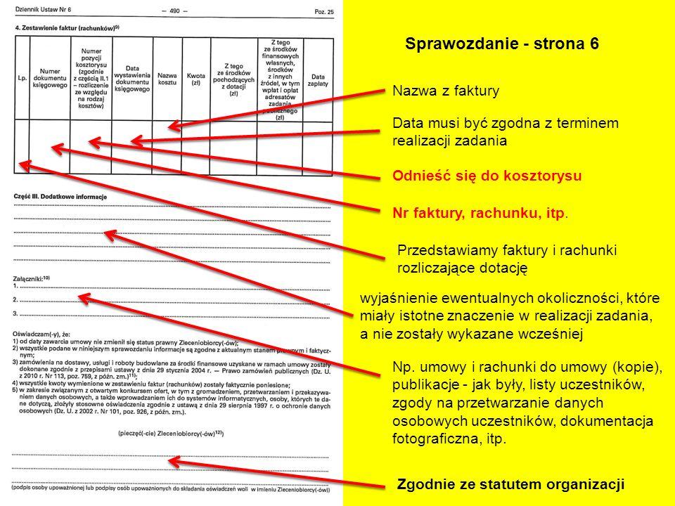 Sprawozdanie - strona 6 Data musi być zgodna z terminem realizacji zadania Nazwa z faktury Przedstawiamy faktury i rachunki rozliczające dotację Np. u