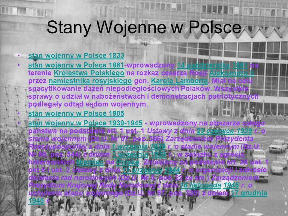 Stany Wojenne w Polsce stan wojenny w Polsce 1833 stan wojenny w Polsce 1861-wprowadzony 14 października 1861 na terenie Królestwa Polskiego na rozkaz cesarza Rosji Aleksandra II przez namiestnika rosyjskiego gen.