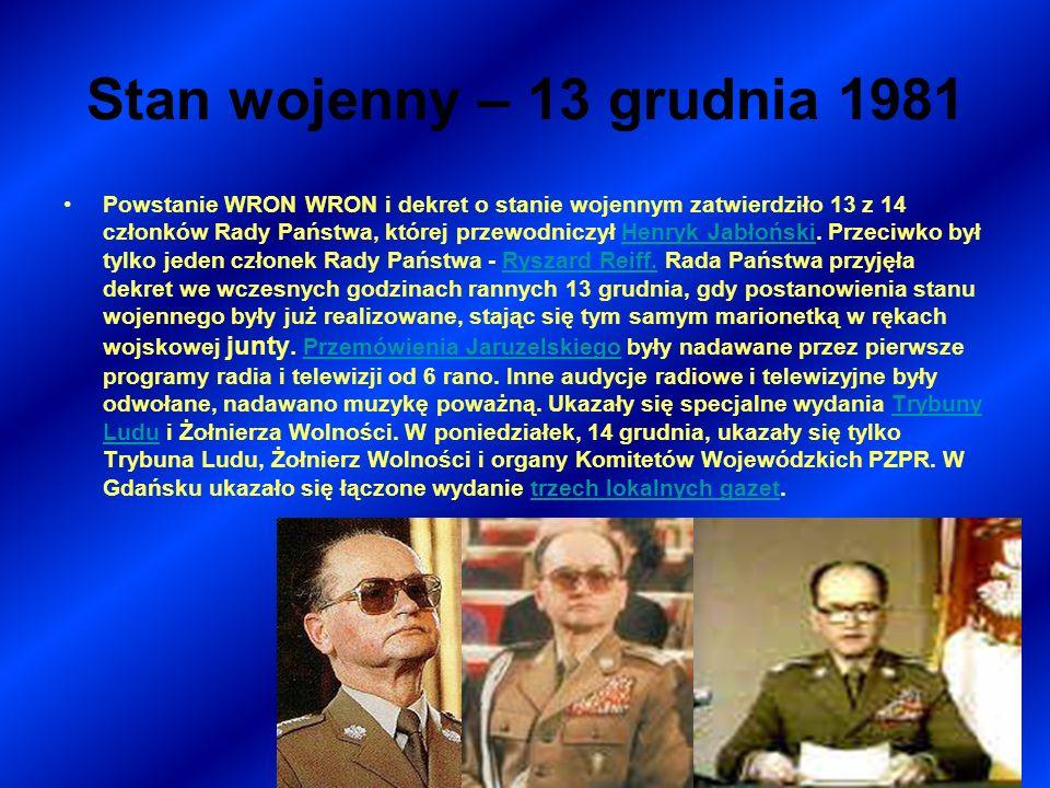 Stan wojenny – 13 grudnia 1981 Powstanie WRON WRON i dekret o stanie wojennym zatwierdziło 13 z 14 członków Rady Państwa, której przewodniczył Henryk Jabłoński.