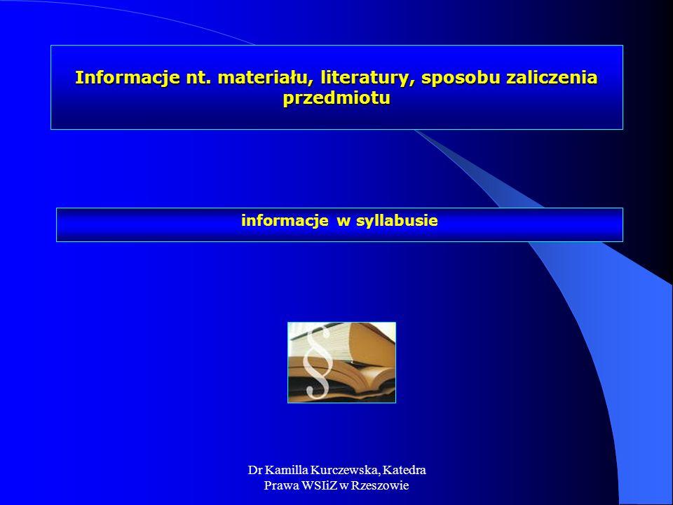 Dr Kamilla Kurczewska, Katedra Prawa WSIiZ w Rzeszowie informacje w syllabusie Informacje nt. materiału, literatury, sposobu zaliczenia przedmiotu