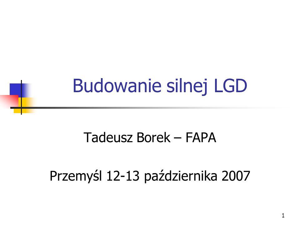 1 Budowanie silnej LGD Tadeusz Borek – FAPA Przemyśl 12-13 października 2007