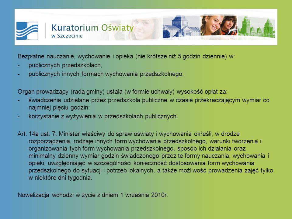 Bezpłatne nauczanie, wychowanie i opieka (nie krótsze niż 5 godzin dziennie) w: -publicznych przedszkolach, -publicznych innych formach wychowania przedszkolnego.