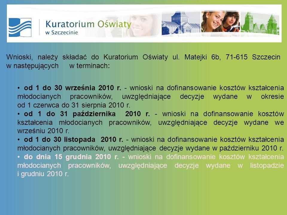 Wnioski, należy składać do Kuratorium Oświaty ul. Matejki 6b, 71-615 Szczecin w następujących w terminach : od 1 do 30 września 2010 r. - wnioski na d