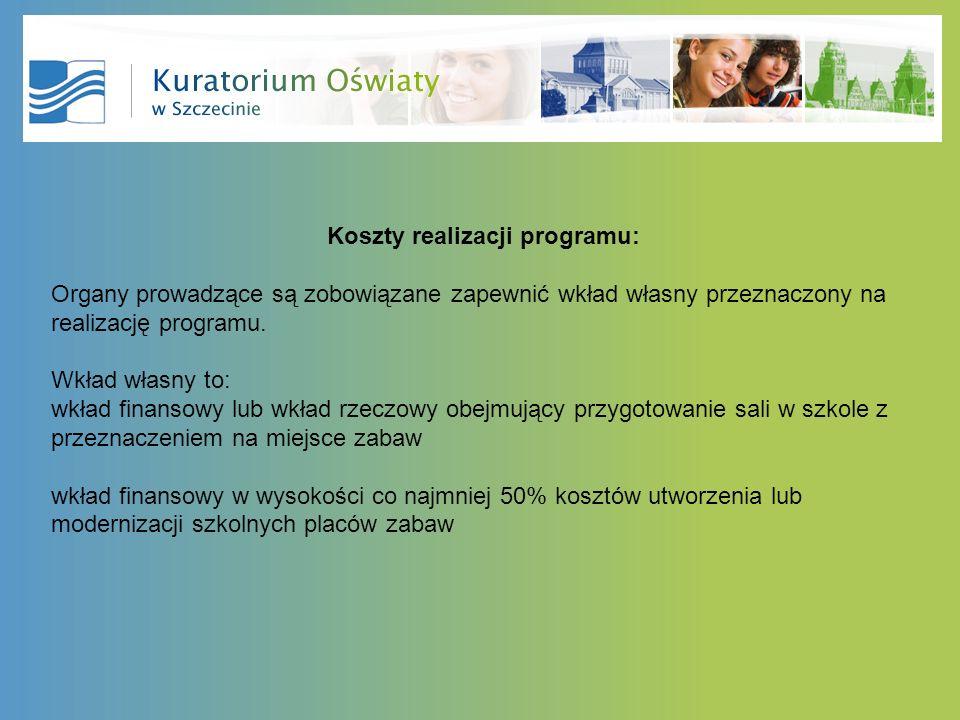 Koszty realizacji programu: Organy prowadzące są zobowiązane zapewnić wkład własny przeznaczony na realizację programu. Wkład własny to: wkład finanso