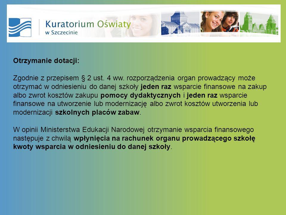 Otrzymanie dotacji: Zgodnie z przepisem § 2 ust. 4 ww. rozporządzenia organ prowadzący może otrzymać w odniesieniu do danej szkoły jeden raz wsparcie