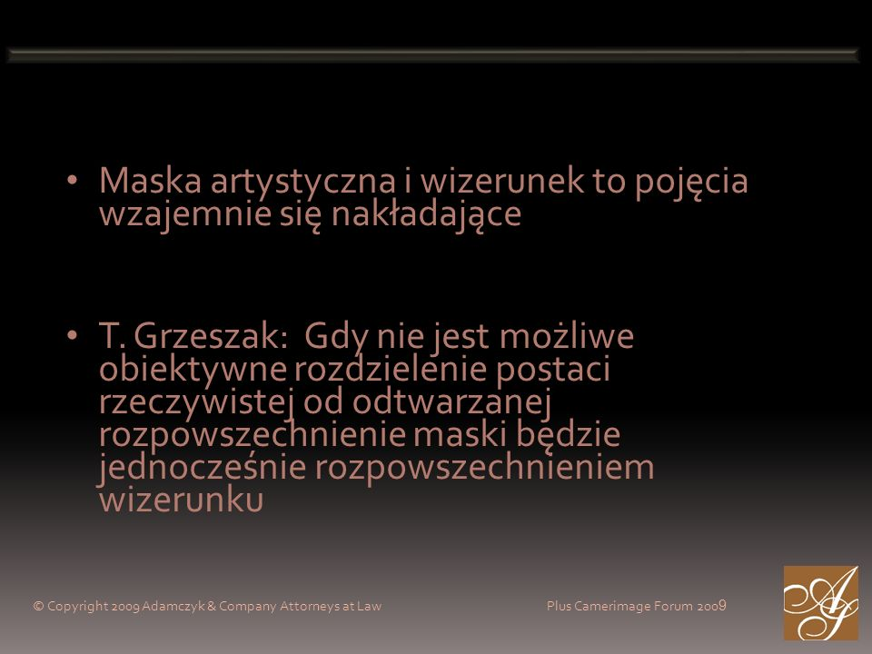 © Copyright 2009 Adamczyk & Company Attorneys at Law Plus Camerimage Forum 200 9 Maska artystyczna i wizerunek to pojęcia wzajemnie się nakładające T.