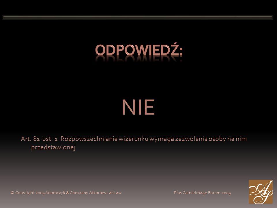 © Copyright 2009 Adamczyk & Company Attorneys at Law Plus Camerimage Forum 2009 NIE Art. 81 ust. 1 Rozpowszechnianie wizerunku wymaga zezwolenia osoby