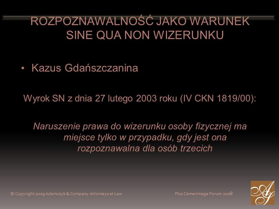© Copyright 2009 Adamczyk & Company Attorneys at Law Plus Camerimage Forum 200 9 ROZPOZNAWALNOŚĆ JAKO WARUNEK SINE QUA NON WIZERUNKU Kazus Gdańszczani