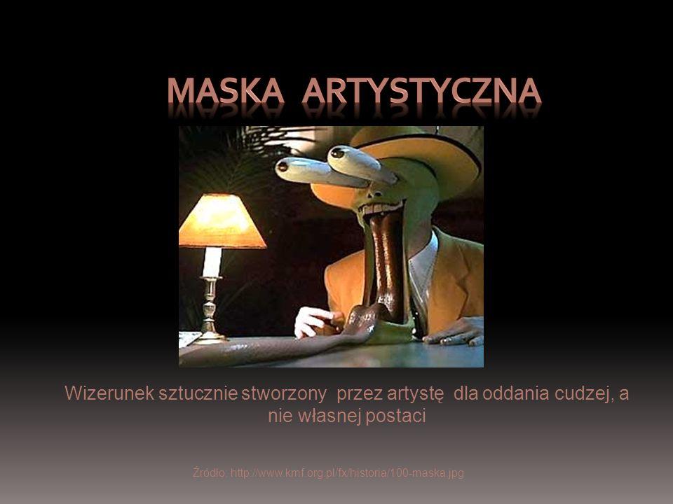 Źródło: http://www.kmf.org.pl/fx/historia/100-maska.jpg Wizerunek sztucznie stworzony przez artystę dla oddania cudzej, a nie własnej postaci