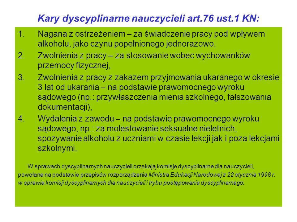 Kary dyscyplinarne nauczycieli art.76 ust.1 KN: 1.Nagana z ostrzeżeniem – za świadczenie pracy pod wpływem alkoholu, jako czynu popełnionego jednorazo