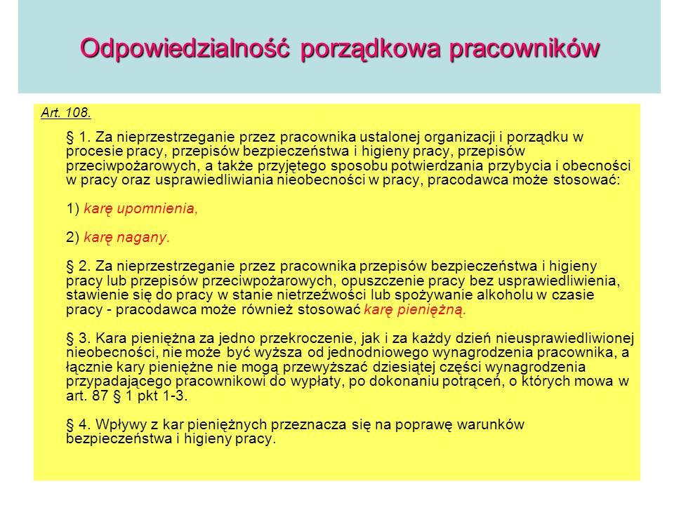 Odpowiedzialność porządkowa pracowników Art. 108. § 1. Za nieprzestrzeganie przez pracownika ustalonej organizacji i porządku w procesie pracy, przepi