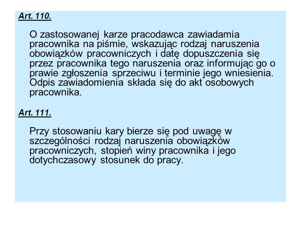 Art. 110. O zastosowanej karze pracodawca zawiadamia pracownika na piśmie, wskazując rodzaj naruszenia obowiązków pracowniczych i datę dopuszczenia si