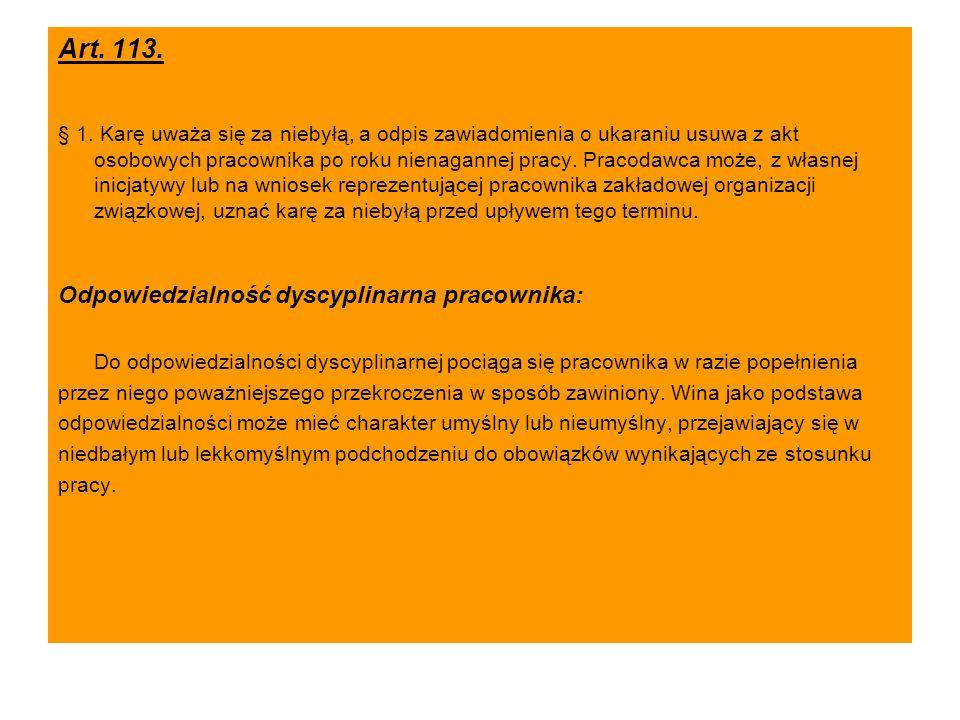 Art. 113. § 1. Karę uważa się za niebyłą, a odpis zawiadomienia o ukaraniu usuwa z akt osobowych pracownika po roku nienagannej pracy. Pracodawca może