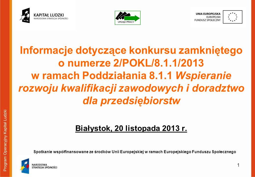Informacje dotyczące konkursu zamkniętego o numerze 2/POKL/8.1.1/2013 w ramach Poddziałania 8.1.1 Wspieranie rozwoju kwalifikacji zawodowych i doradztwo dla przedsiębiorstw Białystok, 20 listopada 2013 r.