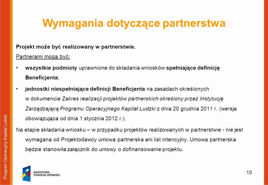 Wymagania dotyczące partnerstwa Projekt może być realizowany w partnerstwie. Partnerami mogą być: wszystkie podmioty uprawnione do składania wniosków