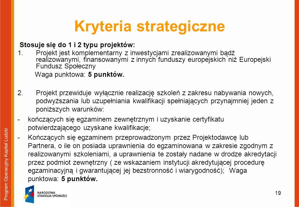 Kryteria strategiczne Stosuje się do 1 i 2 typu projektów: 1.Projekt jest komplementarny z inwestycjami zrealizowanymi bądź realizowanymi, finansowanymi z innych funduszy europejskich niż Europejski Fundusz Społeczny Waga punktowa: 5 punktów.