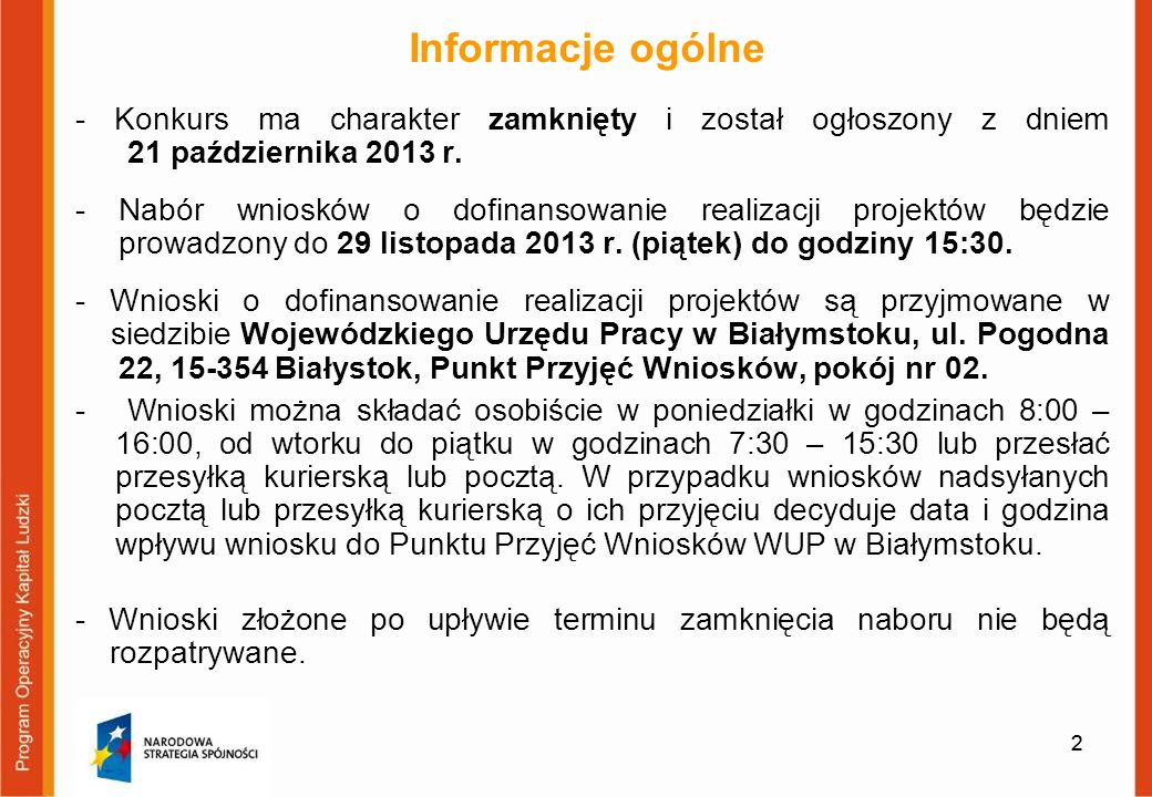 2 Informacje ogólne - Konkurs ma charakter zamknięty i został ogłoszony z dniem 21 października 2013 r. - Nabór wniosków o dofinansowanie realizacji p