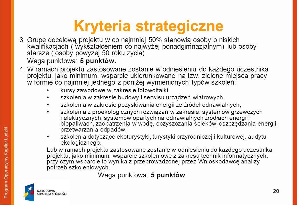 Kryteria strategiczne 3. Grupę docelową projektu w co najmniej 50% stanowią osoby o niskich kwalifikacjach ( wykształceniem co najwyżej ponadgimnazjal