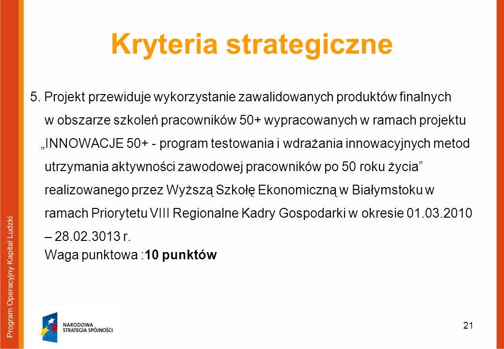 Kryteria strategiczne 5. Projekt przewiduje wykorzystanie zawalidowanych produktów finalnych w obszarze szkoleń pracowników 50+ wypracowanych w ramach