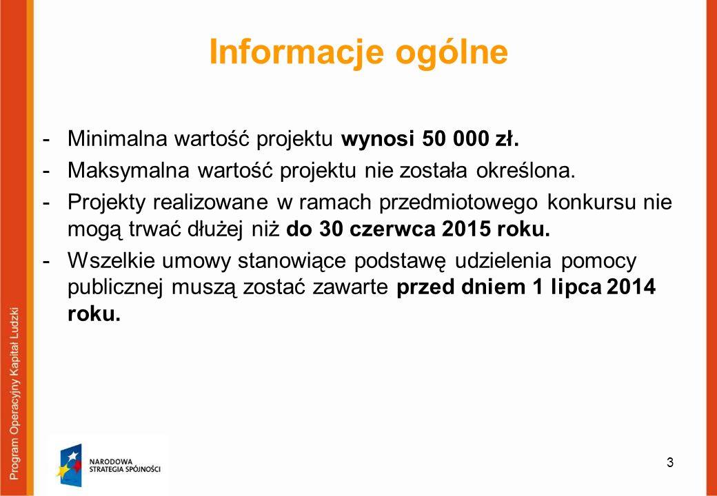 3 Informacje ogólne -Minimalna wartość projektu wynosi 50 000 zł. -Maksymalna wartość projektu nie została określona. -Projekty realizowane w ramach p