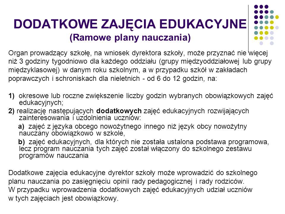 DODATKOWE ZAJĘCIA EDUKACYJNE (Ramowe plany nauczania) Organ prowadzący szkołę, na wniosek dyrektora szkoły, może przyznać nie więcej niż 3 godziny tyg