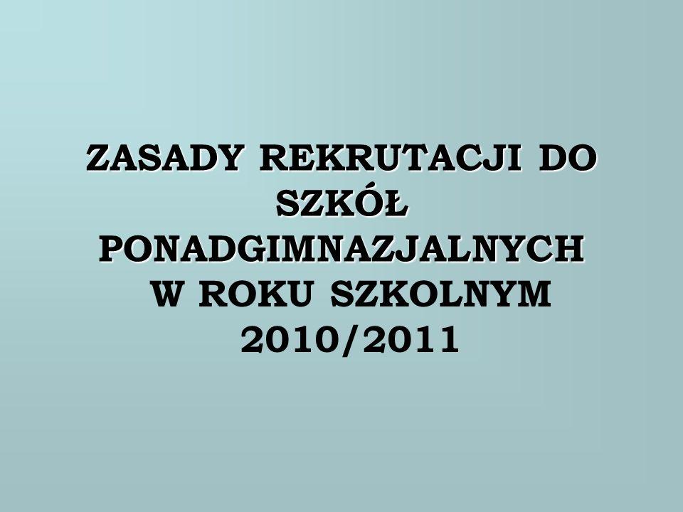 ZASADY REKRUTACJI DO SZKÓŁ PONADGIMNAZJALNYCH W ROKU SZKOLNYM 2010/2011