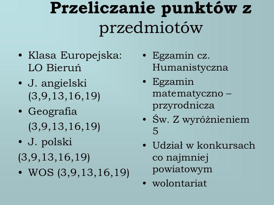 Przeliczanie punktów z przedmiotów Klasa Europejska: LO Bieruń J. angielski (3,9,13,16,19) Geografia (3,9,13,16,19) J. polski (3,9,13,16,19) WOS (3,9,