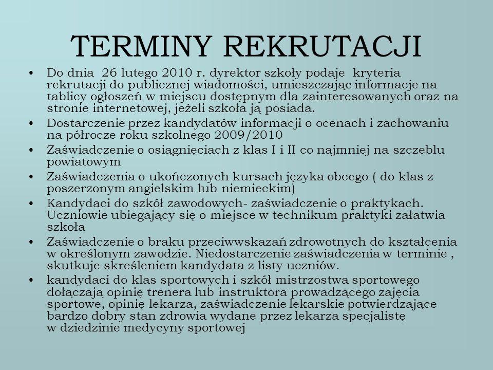 TERMINY REKRUTACJI Do dnia 26 lutego 2010 r. dyrektor szkoły podaje kryteria rekrutacji do publicznej wiadomości, umieszczając informacje na tablicy o