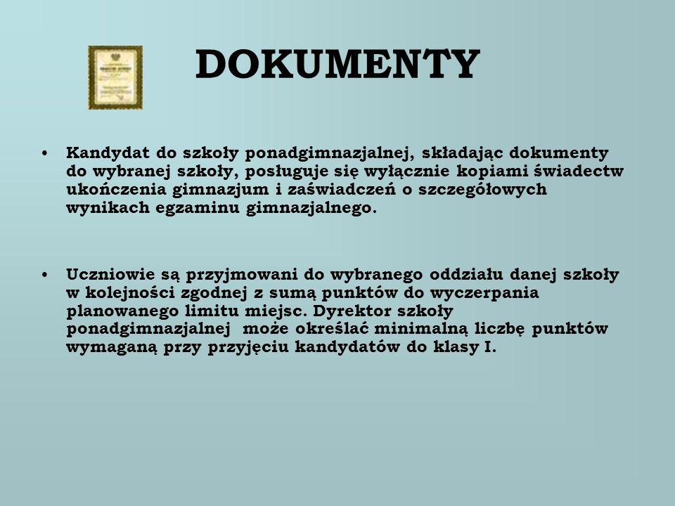 DOKUMENTY Kandydat do szkoły ponadgimnazjalnej, składając dokumenty do wybranej szkoły, posługuje się wyłącznie kopiami świadectw ukończenia gimnazjum