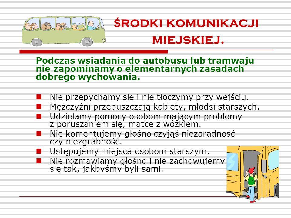 Ś rodki komunikacji miejskiej. Podczas wsiadania do autobusu lub tramwaju nie zapominamy o elementarnych zasadach dobrego wychowania. Nie przepychamy