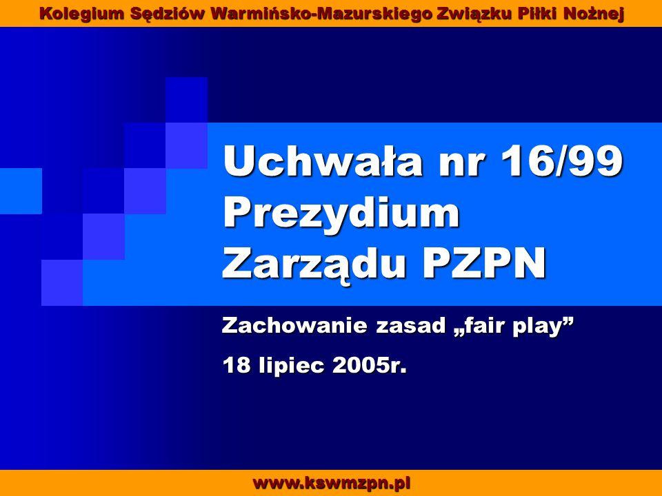 Uchwała nr 16/99 Prezydium Zarządu PZPN Zachowanie zasad fair play 18 lipiec 2005r.