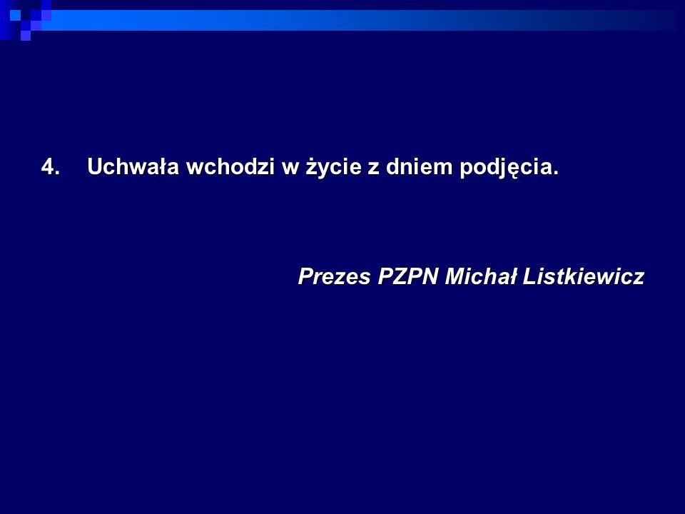 4.Uchwała wchodzi w życie z dniem podjęcia. Prezes PZPN Michał Listkiewicz