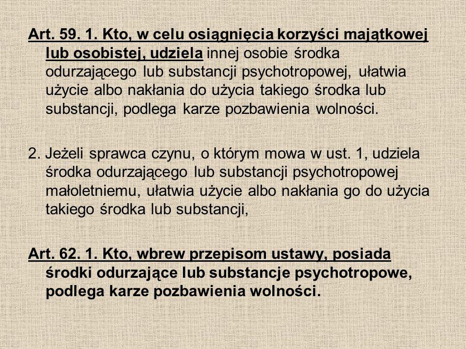 Art. 59. 1. Kto, w celu osiągnięcia korzyści majątkowej lub osobistej, udziela innej osobie środka odurzającego lub substancji psychotropowej, ułatwia