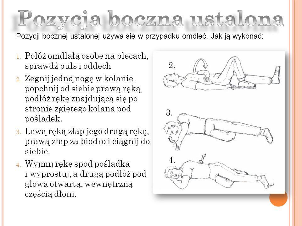 1.Połóż omdlałą osobę na plecach, sprawdź puls i oddech 2.