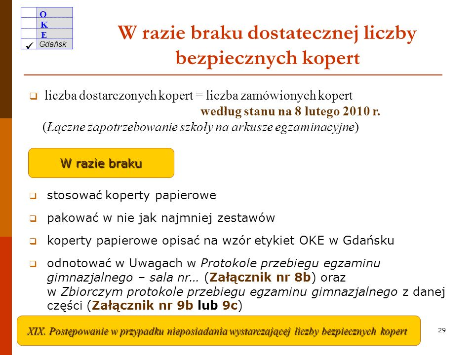 O K E Gdańsk 28 W razie braku dostatecznej liczby zestawów w dniu egzaminu liczba dostarczonych zestawów = liczba zamówionych zestawów do dnia 8 lutego 2010 r.
