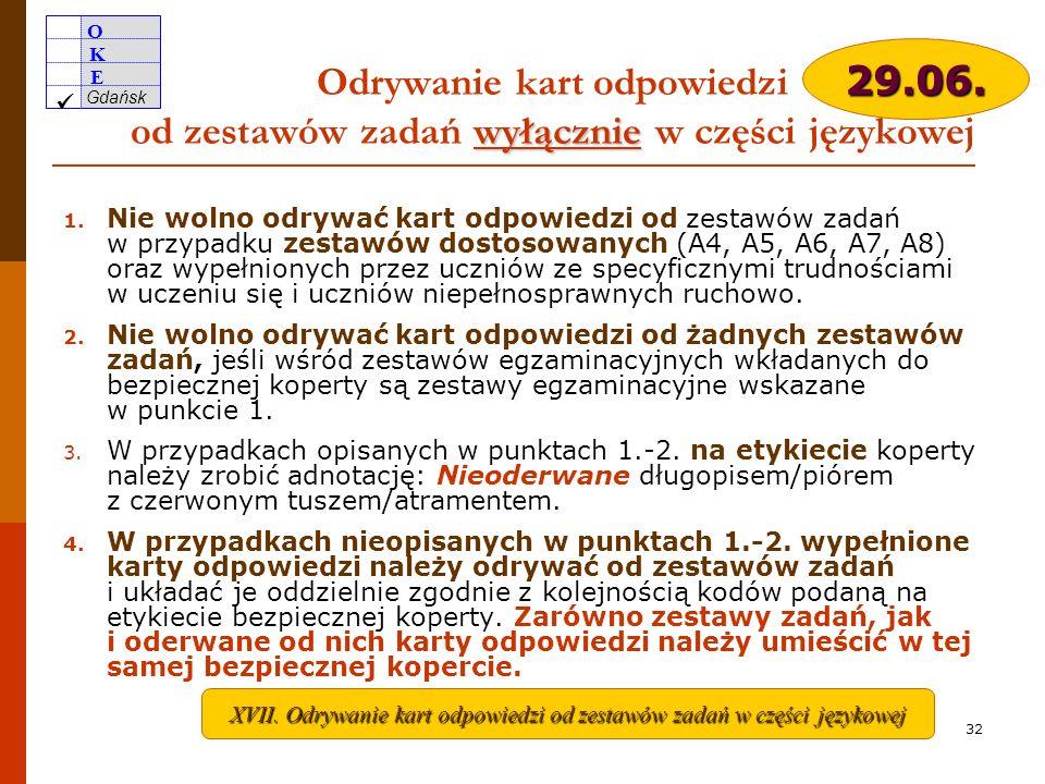O K E Gdańsk 31 Przygotowanie wypełnionych zestawów do przekazania do OKE w Gdańsku w salach egzaminacyjnych w obecności dwóch przedstawicieli uczniów zaklejenie kopert opuszczenie sal egzaminacyjnych przez uczniów uczestniczących w pakowaniu zestawów sporządzenie dokumentacji egzaminacyjnej w salach naklejki z kodem szkoły matryce znaków układ zestawów etykiety na bezpieczne koperty w części językowej (III) oderwanie kart odpowiedzi od zestawów zadań