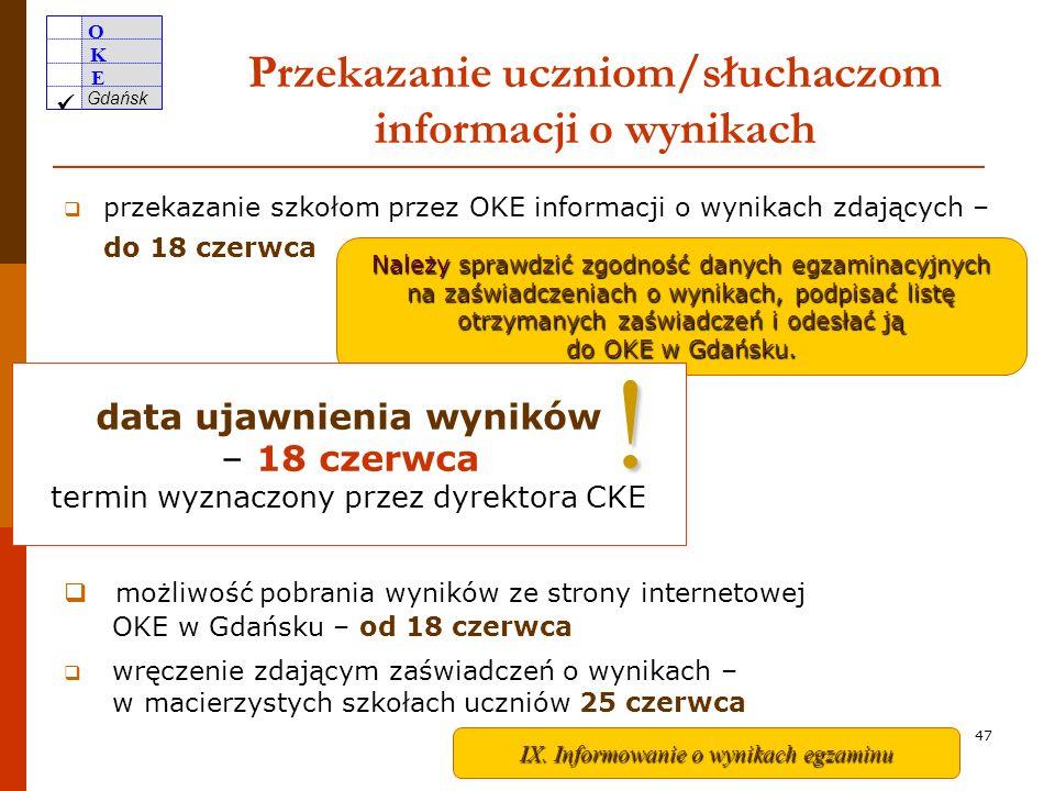 O K E Gdańsk 46 Egzamin w terminie dodatkowym 8, 9 i 10 czerwca W terminie dodatkowym obowiązują te same procedury, które są stosowane w terminie właściwym.
