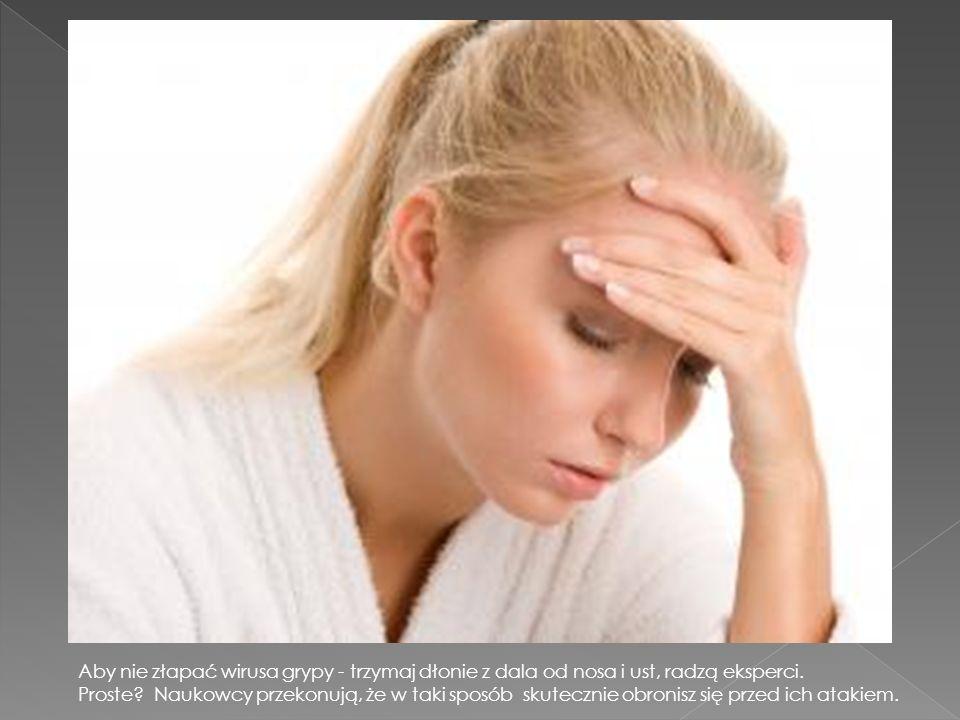 Sezon grypowy w pełni i wirusy atakują zewsząd. Dlatego trzeba wzmóc ochronę i starać się nie narażać na zakażenie. Prostą ochroną przed zachorowaniem