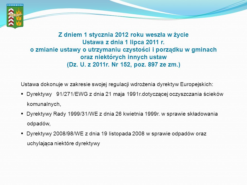 Z dniem 1 stycznia 2012 roku weszła w życie Ustawa z dnia 1 lipca 2011 r. o zmianie ustawy o utrzymaniu czystości i porządku w gminach oraz niektórych