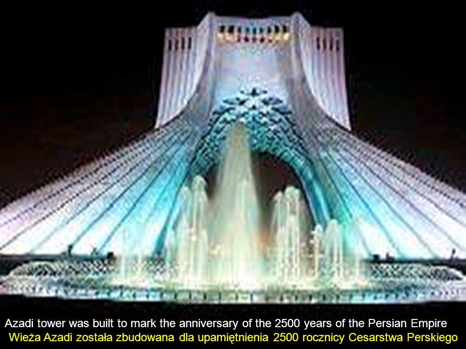 Azadi tower was built to mark the anniversary of the 2500 years of the Persian Empire Wieża Azadi została zbudowana dla upamiętnienia 2500 rocznicy Cesarstwa Perskiego