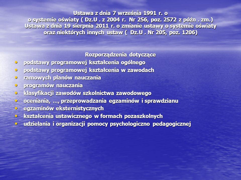 Ustawa z dnia 7 września 1991 r. o o systemie oświaty ( Dz.U. z 2004 r. Nr 256, poz. 2572 z późn. zm.) Ustawa z dnia 19 sierpnia 2011 r. o zmianie ust
