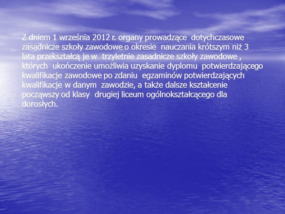 Z dniem 1 września 2012 r. organy prowadzące dotychczasowe zasadnicze szkoły zawodowe o okresie nauczania krótszym niż 3 lata przekształcą je w trzyle