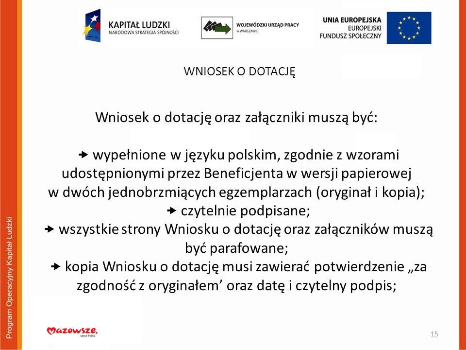 Wniosek o dotację oraz załączniki muszą być: wypełnione w języku polskim, zgodnie z wzorami udostępnionymi przez Beneficjenta w wersji papierowej w dw