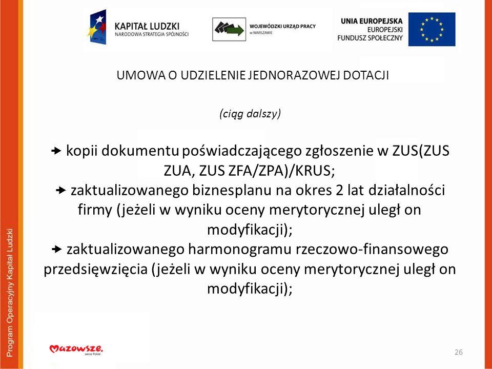 (ciąg dalszy) kopii dokumentu poświadczającego zgłoszenie w ZUS(ZUS ZUA, ZUS ZFA/ZPA)/KRUS; zaktualizowanego biznesplanu na okres 2 lat działalności f