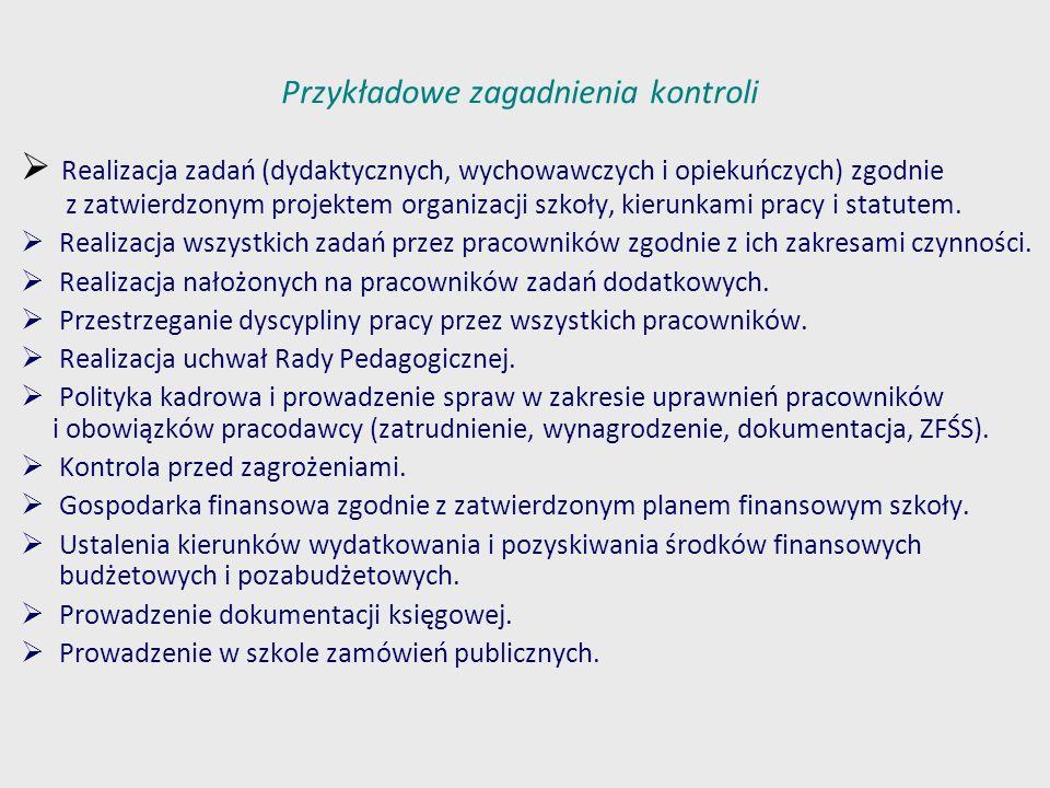 Przykładowe zagadnienia kontroli Realizacja zadań (dydaktycznych, wychowawczych i opiekuńczych) zgodnie z zatwierdzonym projektem organizacji szkoły,