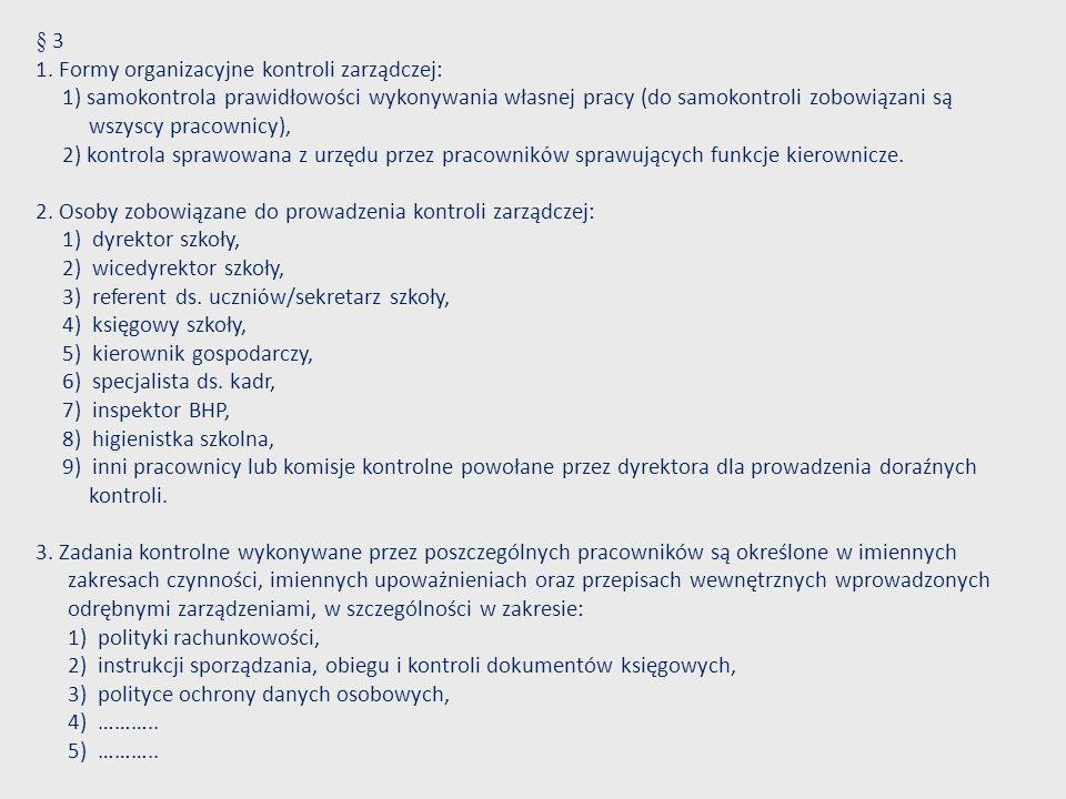 § 3 1. Formy organizacyjne kontroli zarządczej: 1) samokontrola prawidłowości wykonywania własnej pracy (do samokontroli zobowiązani są wszyscy pracow